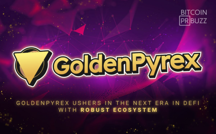 GoldenPyrex Ushers in the Next Era in DeFi with a Robust Ecosystem